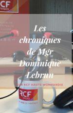 Les chroniques de Mgr Dominique Lebrun